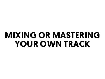 mixing and mastering music track on your own