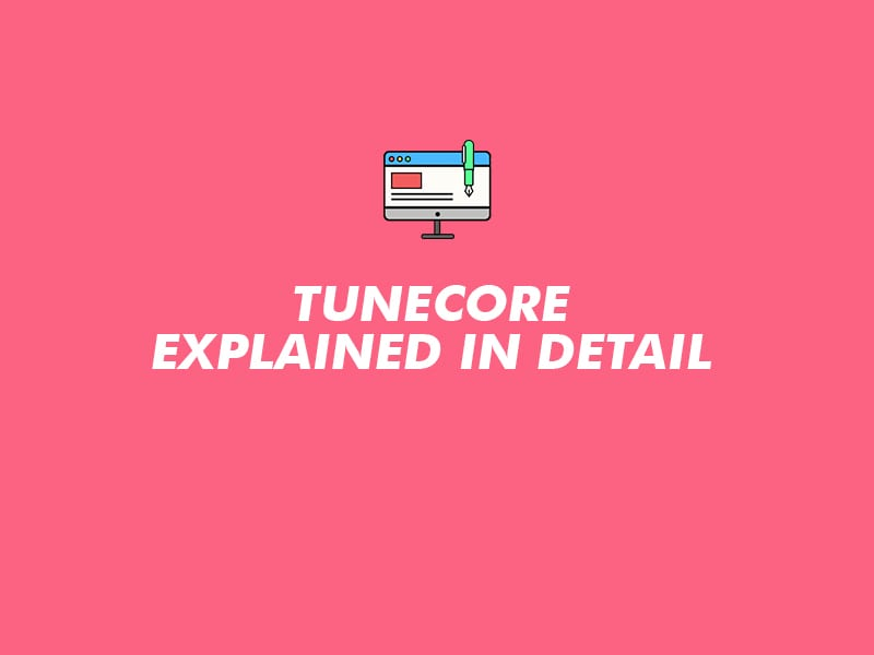 TUNECORE EXPLAINED IN DEATIL