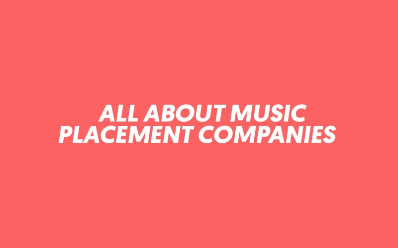 WHAT ARE MUSIC PLACEMENT/PITCHING COMPANIES AND DO YOU REALLY NEED TO PARTNER WITH ONE?